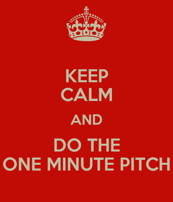 KEEP CALM AND DO THE ONE MINUTE PITCH