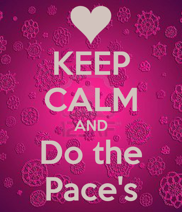 KEEP CALM AND Do the Pace's