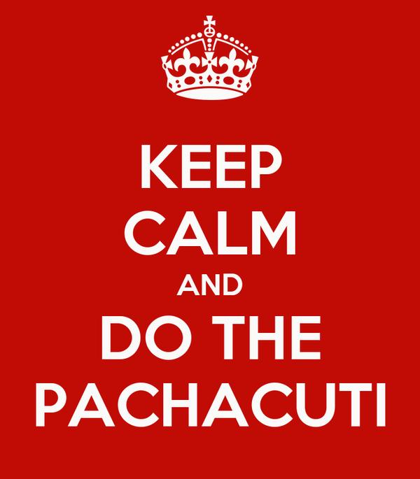 KEEP CALM AND DO THE PACHACUTI