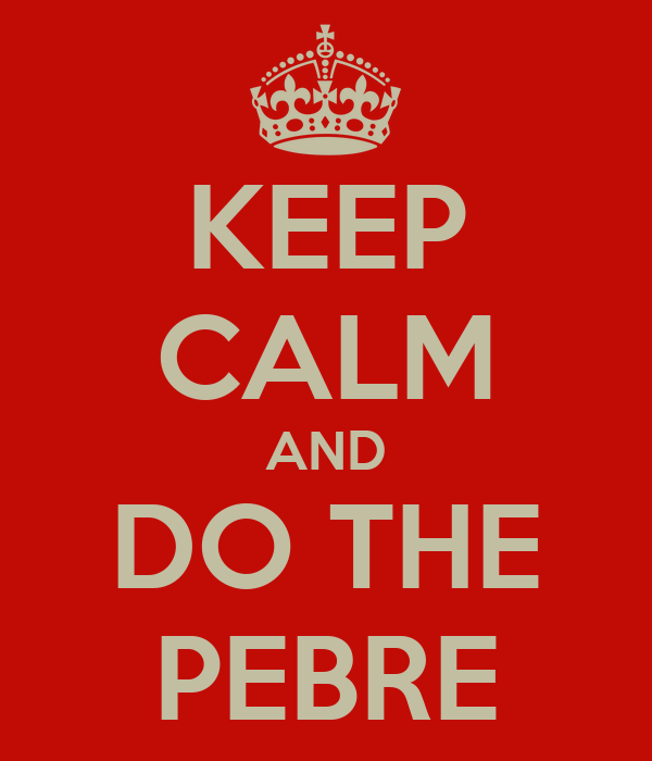 KEEP CALM AND DO THE PEBRE