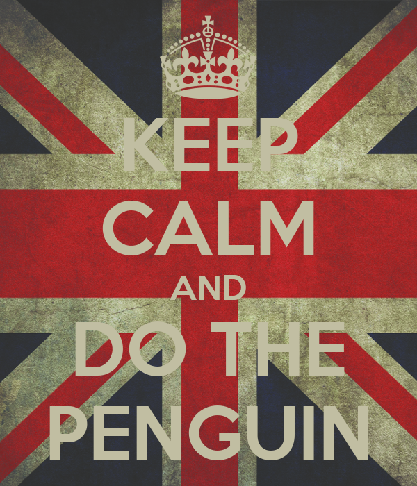 KEEP CALM AND DO THE PENGUIN