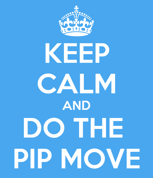 KEEP CALM AND DO THE  PIP MOVE