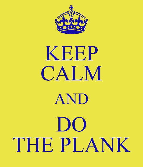 KEEP CALM AND DO THE PLANK
