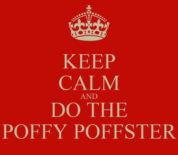 KEEP CALM AND DO THE POFFY POFFSTER