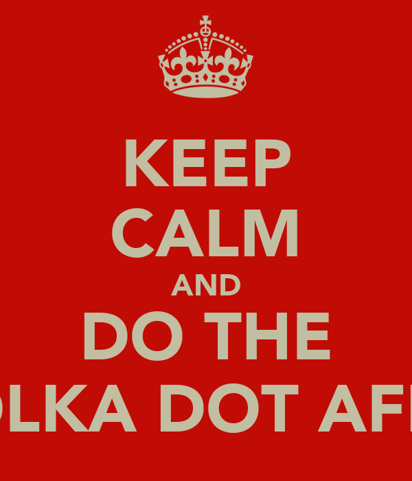 KEEP CALM AND DO THE POLKA DOT AFRO