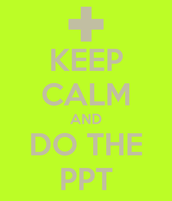 KEEP CALM AND DO THE PPT