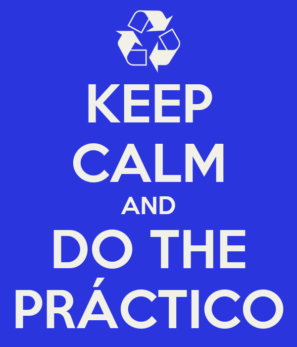 KEEP CALM AND DO THE PRÁCTICO