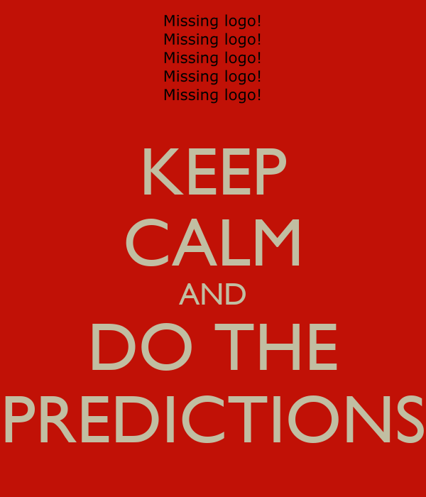 KEEP CALM AND DO THE PREDICTIONS