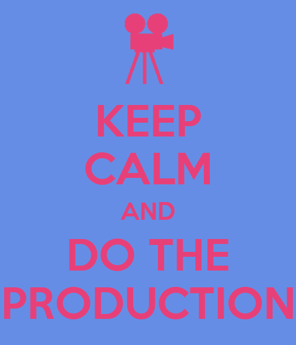 KEEP CALM AND DO THE PRODUCTION