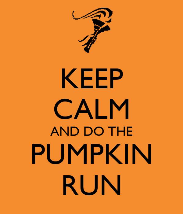 KEEP CALM AND DO THE PUMPKIN RUN