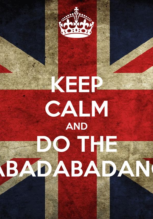 KEEP CALM AND DO THE RABADABADANCE