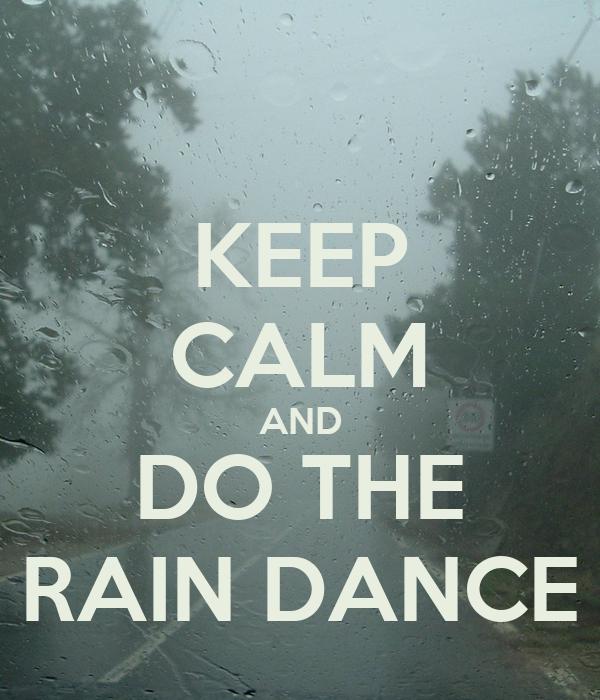 KEEP CALM AND DO THE RAIN DANCE