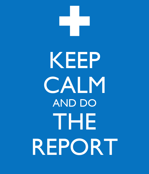 KEEP CALM AND DO THE REPORT