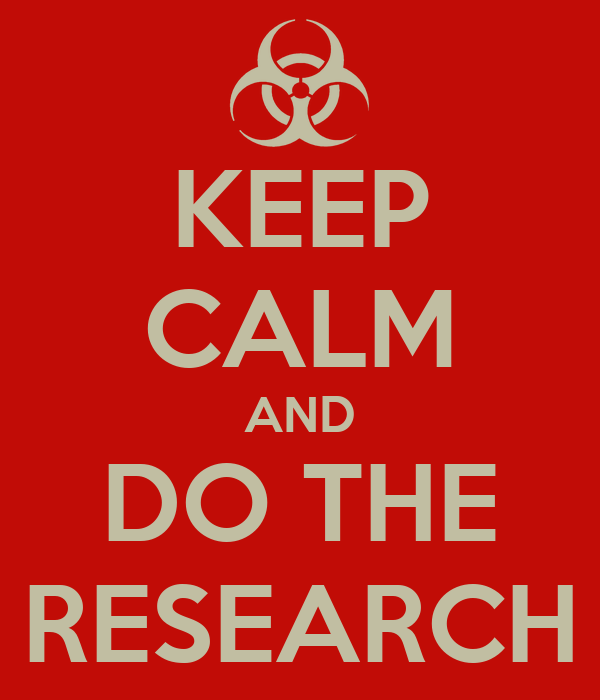 KEEP CALM AND DO THE RESEARCH