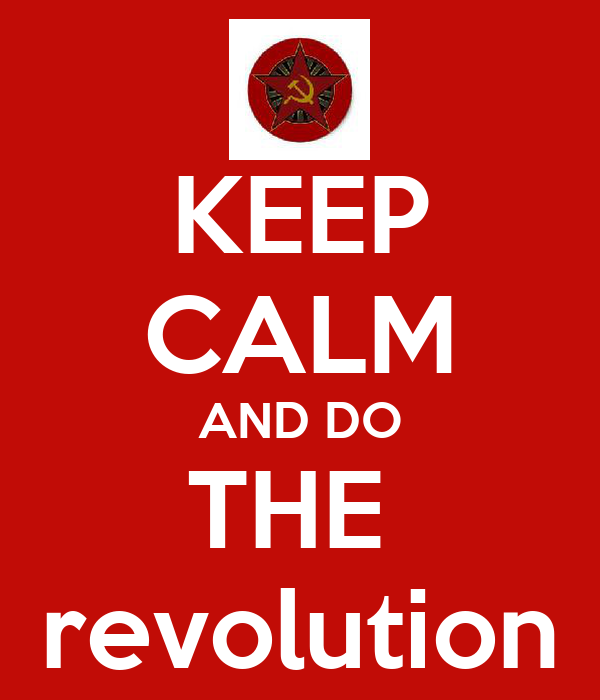 KEEP CALM AND DO THE  revolution