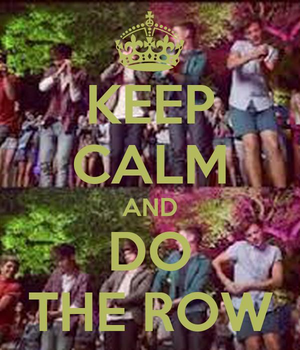 KEEP CALM AND DO THE ROW
