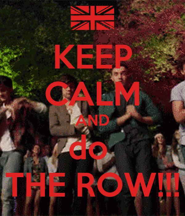 KEEP CALM AND do  THE ROW!!!