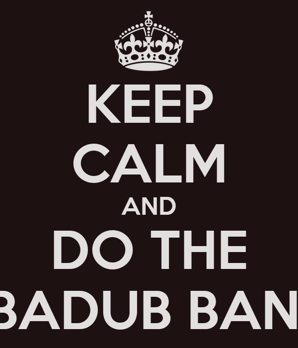KEEP CALM AND DO THE RUBADUB BANGO