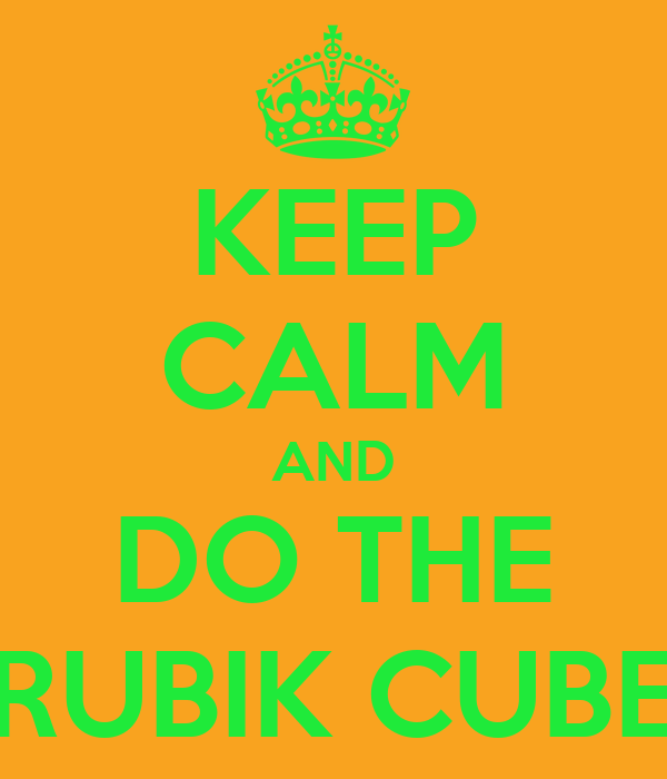 KEEP CALM AND DO THE RUBIK CUBE