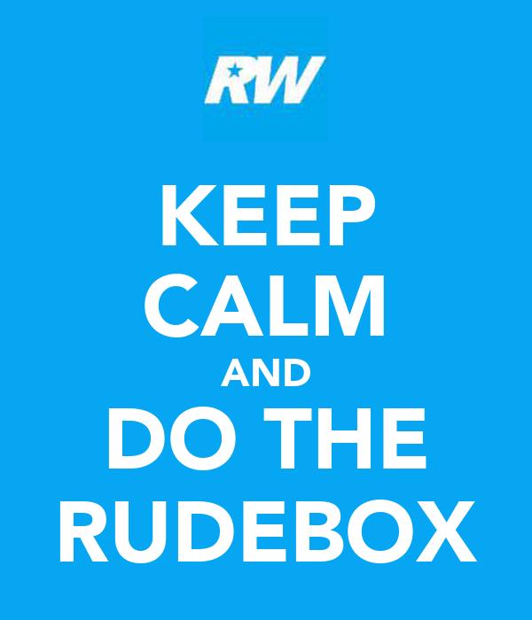 KEEP CALM AND DO THE RUDEBOX