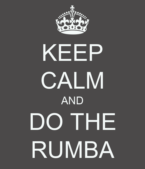 KEEP CALM AND DO THE RUMBA