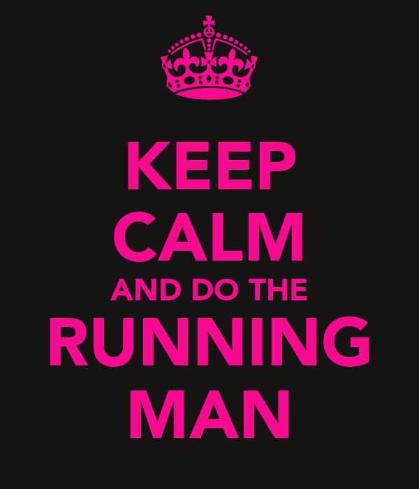 KEEP CALM AND DO THE RUNNING MAN