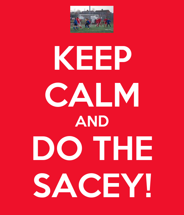KEEP CALM AND DO THE SACEY!