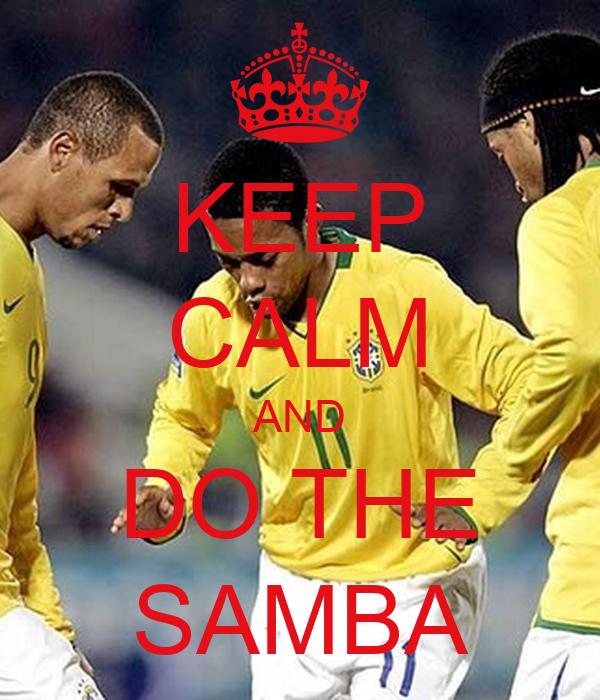 KEEP CALM AND DO THE SAMBA