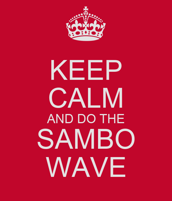 KEEP CALM AND DO THE SAMBO WAVE