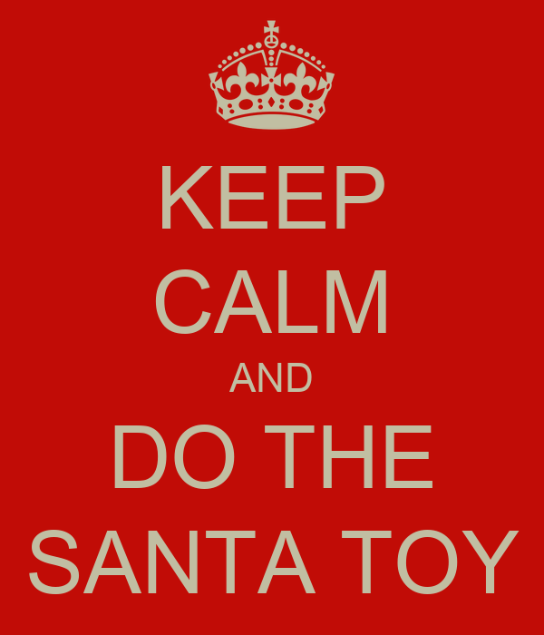 KEEP CALM AND DO THE SANTA TOY