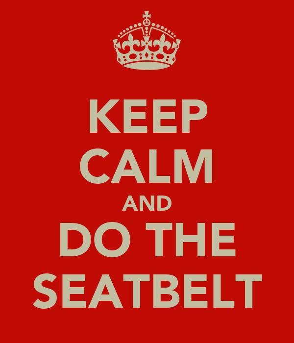 KEEP CALM AND DO THE SEATBELT