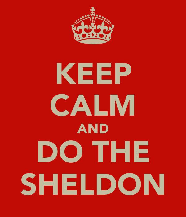 KEEP CALM AND DO THE SHELDON