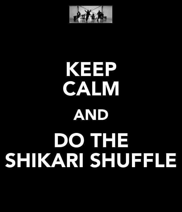 KEEP CALM AND DO THE SHIKARI SHUFFLE