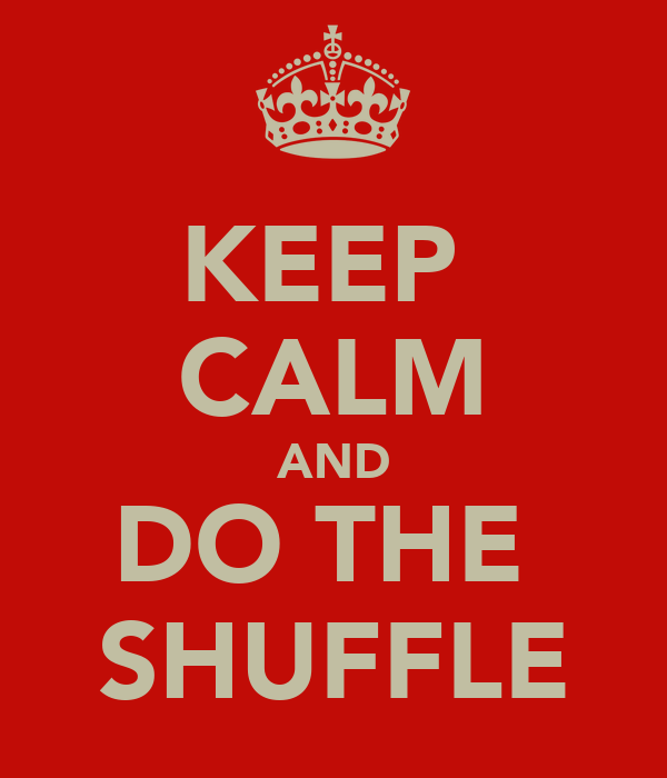 KEEP  CALM AND DO THE  SHUFFLE