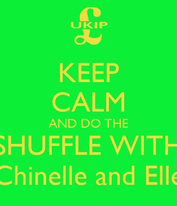KEEP CALM AND DO THE SHUFFLE WITH Chinelle and Elle
