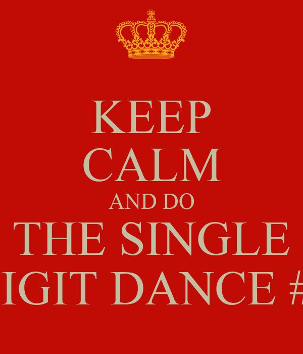 KEEP CALM AND DO THE SINGLE DIGIT DANCE #9