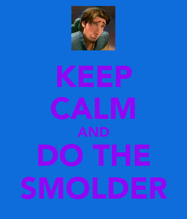 KEEP CALM AND DO THE SMOLDER
