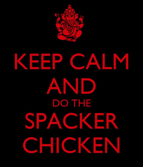 KEEP CALM AND DO THE SPACKER CHICKEN
