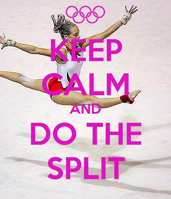 KEEP CALM AND DO THE SPLIT