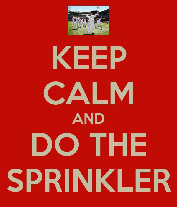 KEEP CALM AND DO THE SPRINKLER