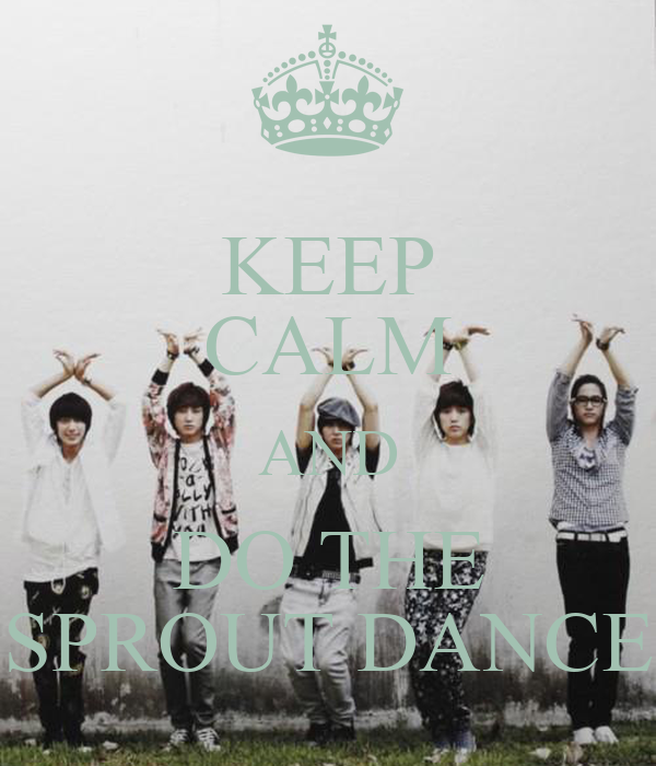 KEEP CALM AND DO THE SPROUT DANCE