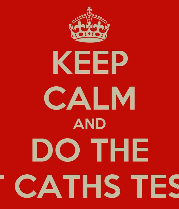 KEEP CALM AND DO THE ST CATHS TEST!