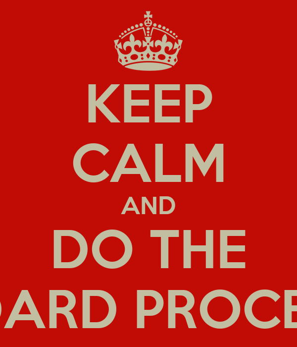 KEEP CALM AND DO THE STANDARD PROCEEDING