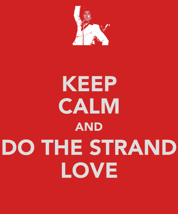 KEEP CALM AND DO THE STRAND LOVE