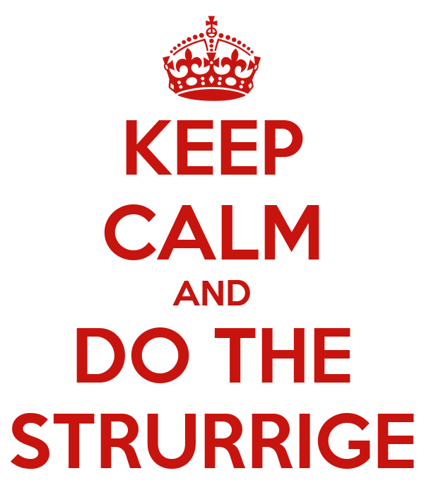 KEEP CALM AND DO THE STRURRIGE