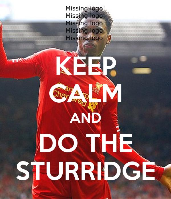 KEEP CALM AND DO THE STURRIDGE