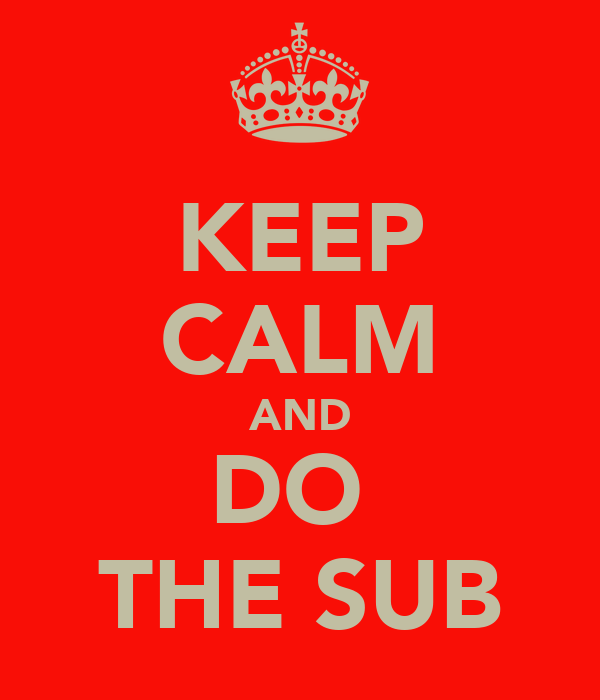 KEEP CALM AND DO  THE SUB