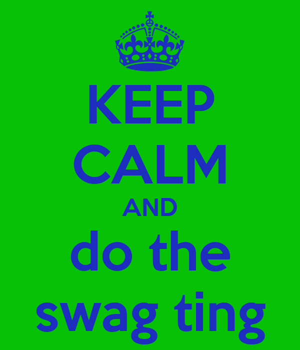 KEEP CALM AND do the swag ting