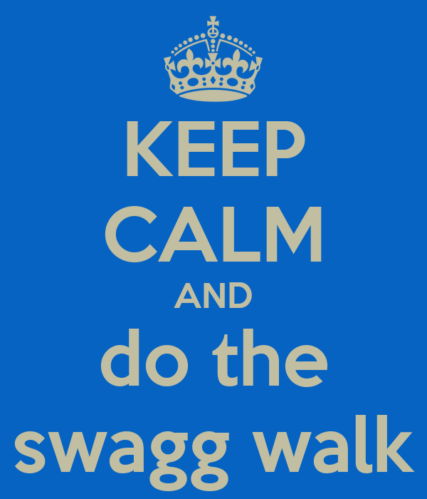 KEEP CALM AND do the swagg walk