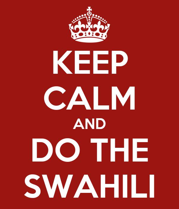 KEEP CALM AND DO THE SWAHILI